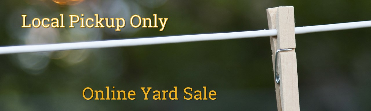 Online Yard Sale Local Pickup Only